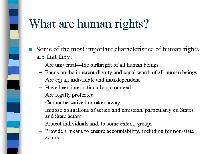 What are human rights? n Some of the most important characteristics of human rights