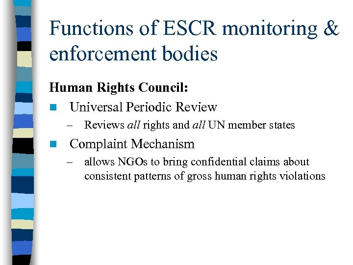Functions of ESCR monitoring & enforcement bodies Human Rights Council: n Universal Periodic Review