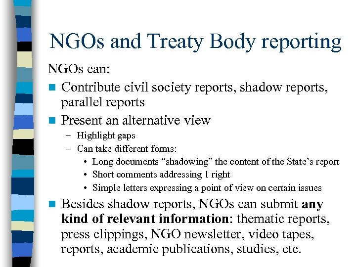 NGOs and Treaty Body reporting NGOs can: n Contribute civil society reports, shadow reports,