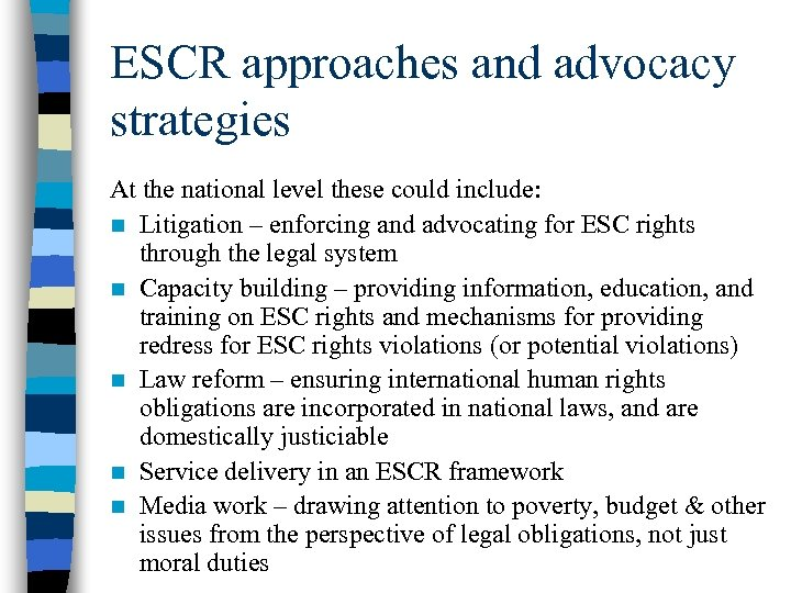 ESCR approaches and advocacy strategies At the national level these could include: n Litigation