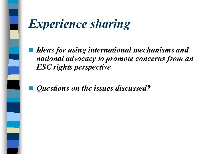 Experience sharing n Ideas for using international mechanisms and national advocacy to promote concerns