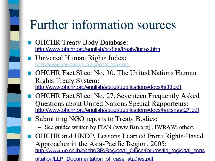 Further information sources n OHCHR Treaty Body Database: http: //www. ohchr. org/english/bodies/treaty/index. htm n