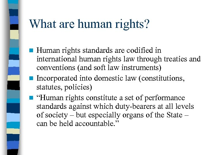 What are human rights? Human rights standards are codified in international human rights law