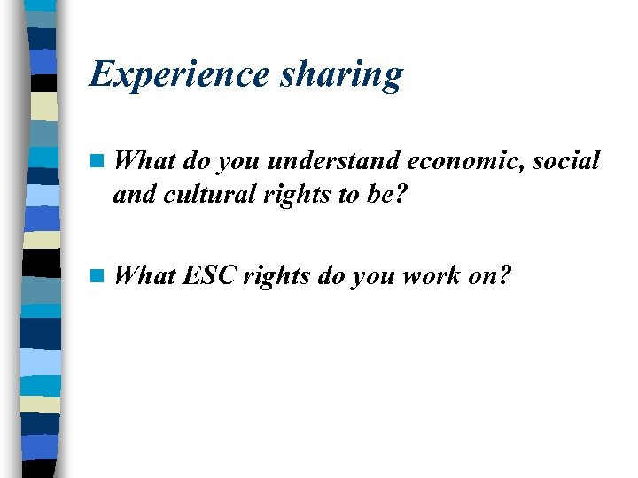 Experience sharing n What do you understand economic, social and cultural rights to be?