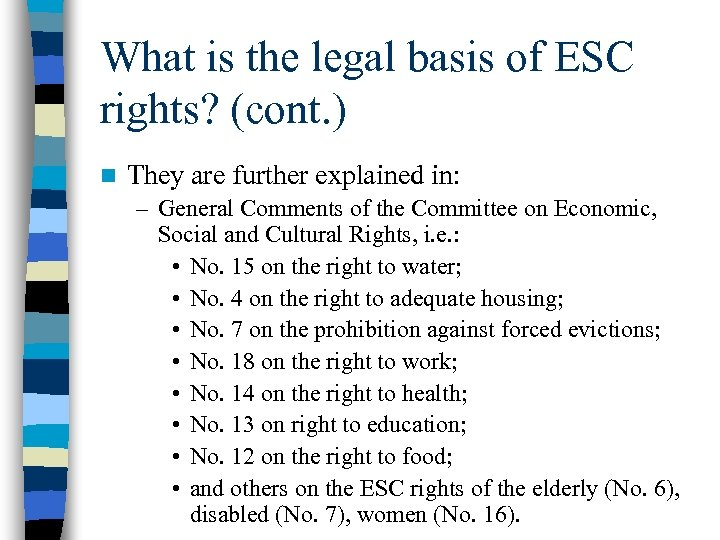 What is the legal basis of ESC rights? (cont. ) n They are further