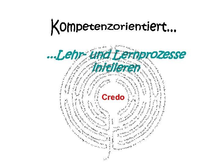 . . . Lehr- und Lernprozesse initiieren Credo