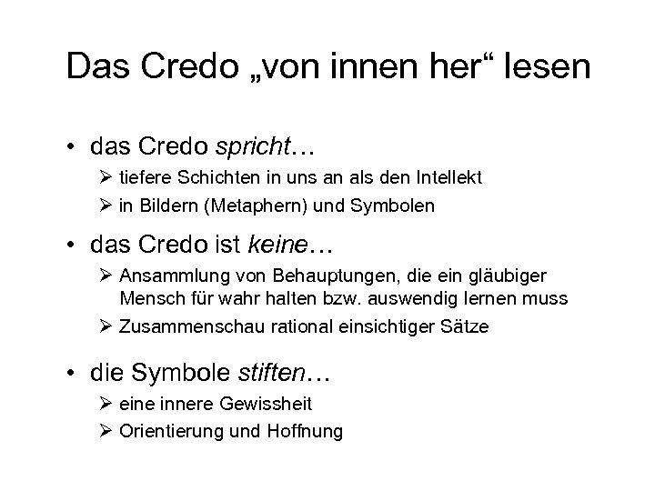 """Das Credo """"von innen her"""" lesen • das Credo spricht… Ø tiefere Schichten in"""