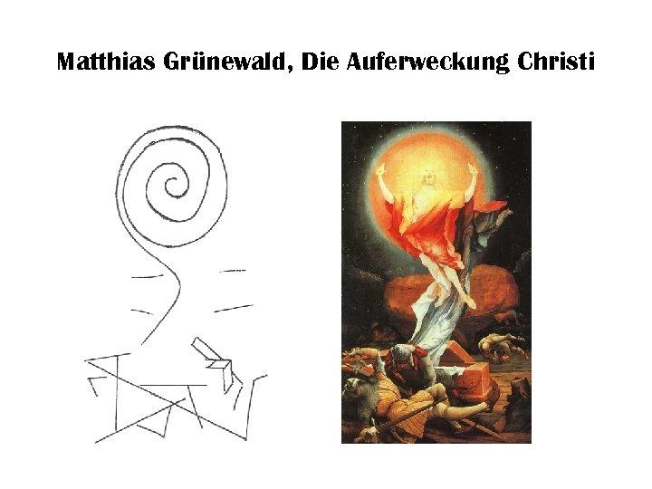 Matthias Grünewald, Die Auferweckung Christi