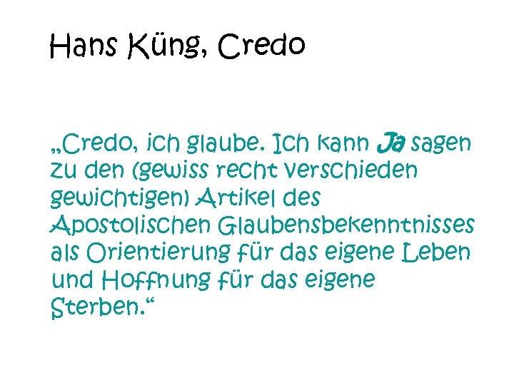 """Hans Küng, Credo """"Credo, ich glaube. Ich kann Ja sagen zu den (gewiss recht"""