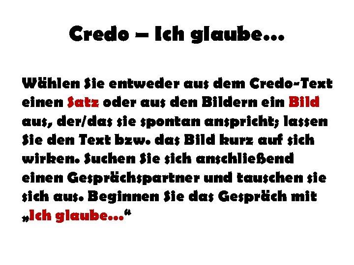 Credo – Ich glaube… Wählen Sie entweder aus dem Credo-Text einen Satz oder aus