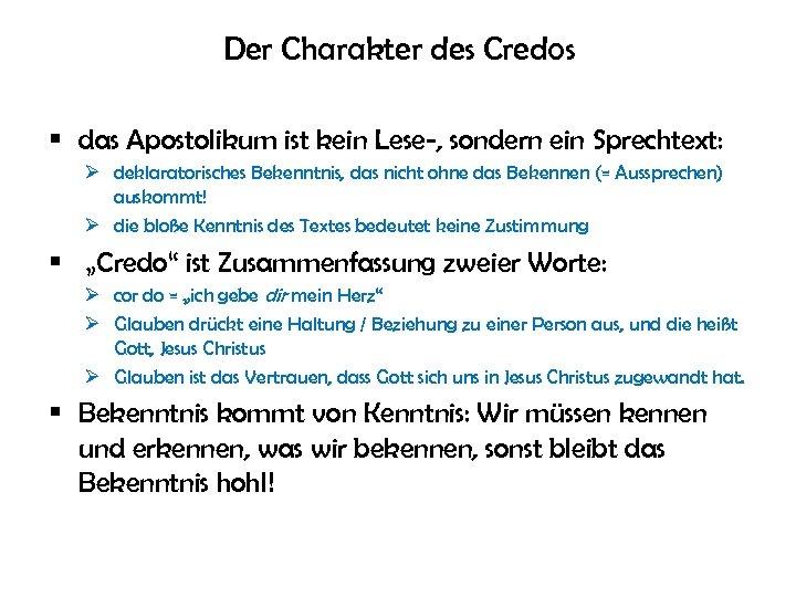 Der Charakter des Credos § das Apostolikum ist kein Lese-, sondern ein Sprechtext: Ø