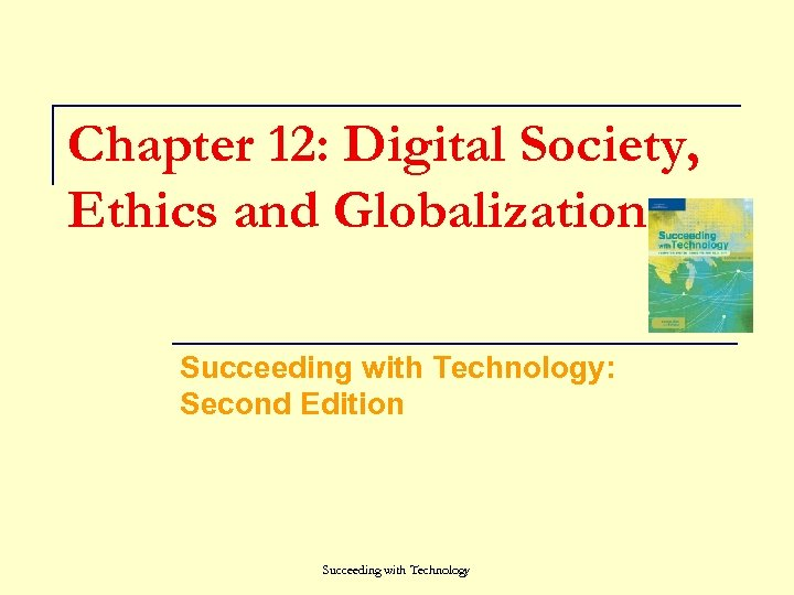 Chapter 12: Digital Society, Ethics and Globalization Succeeding with Technology: Second Edition Succeeding with