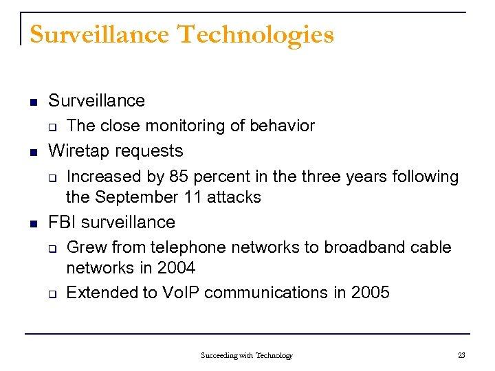 Surveillance Technologies n n n Surveillance q The close monitoring of behavior Wiretap requests