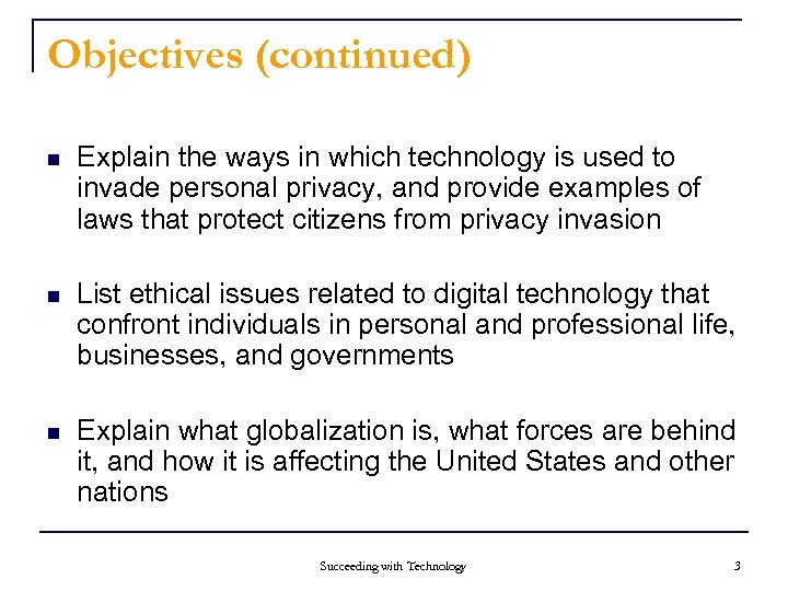 Objectives (continued) n Explain the ways in which technology is used to invade personal