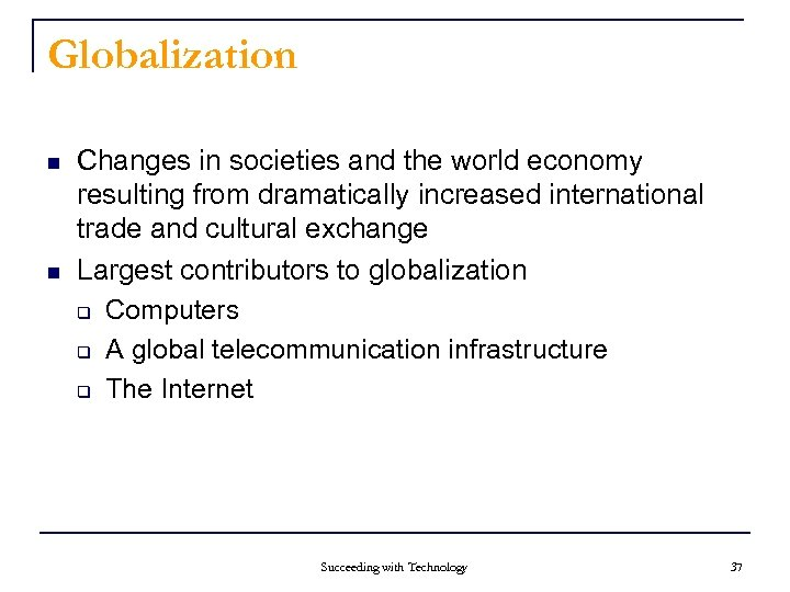 Globalization n n Changes in societies and the world economy resulting from dramatically increased