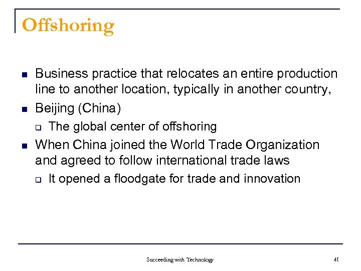 Offshoring n n n Business practice that relocates an entire production line to another