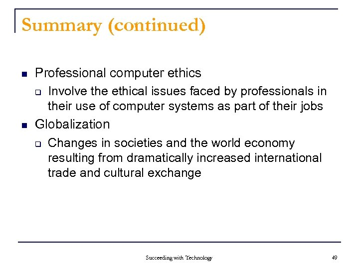 Summary (continued) n n Professional computer ethics q Involve the ethical issues faced by