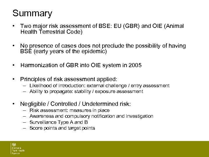 Summary • Two major risk assessment of BSE: EU (GBR) and OIE (Animal Health