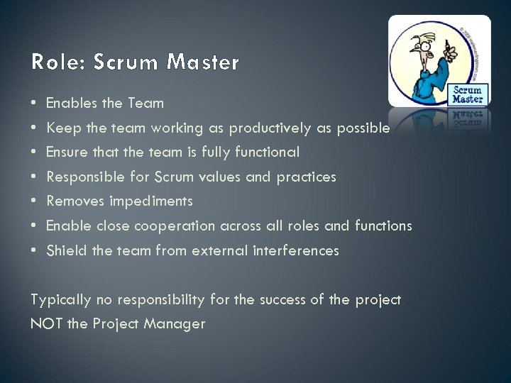 Role: Scrum Master • • Enables the Team Keep the team working as productively