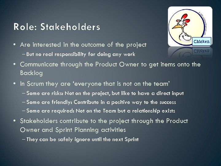 Role: Stakeholders • Are interested in the outcome of the project – But no