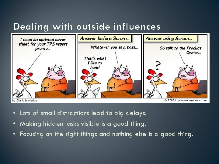 Dealing with outside influences • Lots of small distractions lead to big delays. •