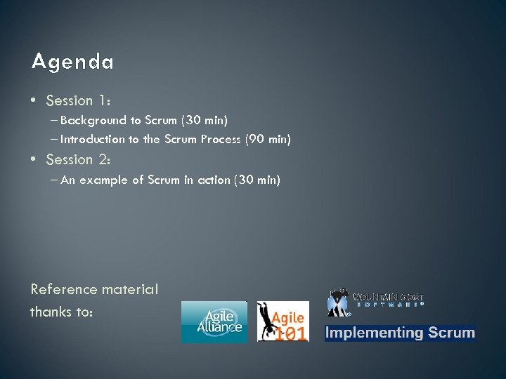 Agenda • Session 1: – Background to Scrum (30 min) – Introduction to the