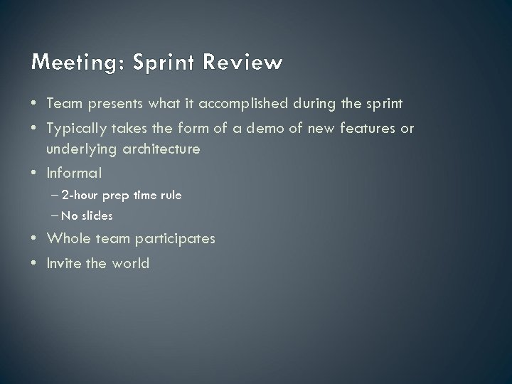 Meeting: Sprint Review • Team presents what it accomplished during the sprint • Typically