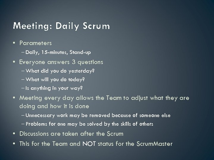Meeting: Daily Scrum • Parameters – Daily, 15 -minutes, Stand-up • Everyone answers 3
