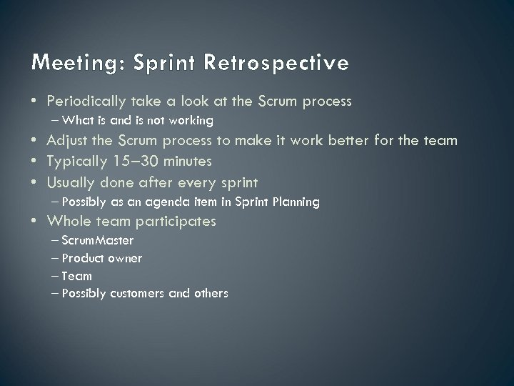 Meeting: Sprint Retrospective • Periodically take a look at the Scrum process – What