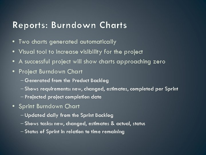 Reports: Burndown Charts • • Two charts generated automatically Visual tool to increase visibility