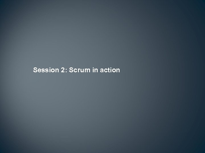 Session 2: Scrum in action