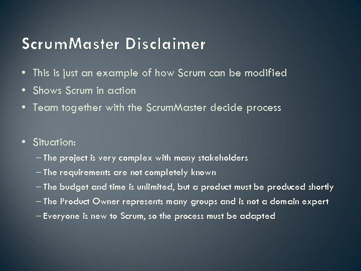 Scrum. Master Disclaimer • This is just an example of how Scrum can be