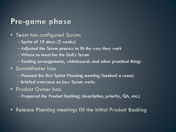 Pre-game phase • Team has configured Scrum: – Sprint of 10 days (2 weeks)