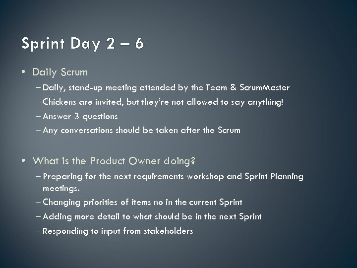Sprint Day 2 – 6 • Daily Scrum – Daily, stand-up meeting attended by