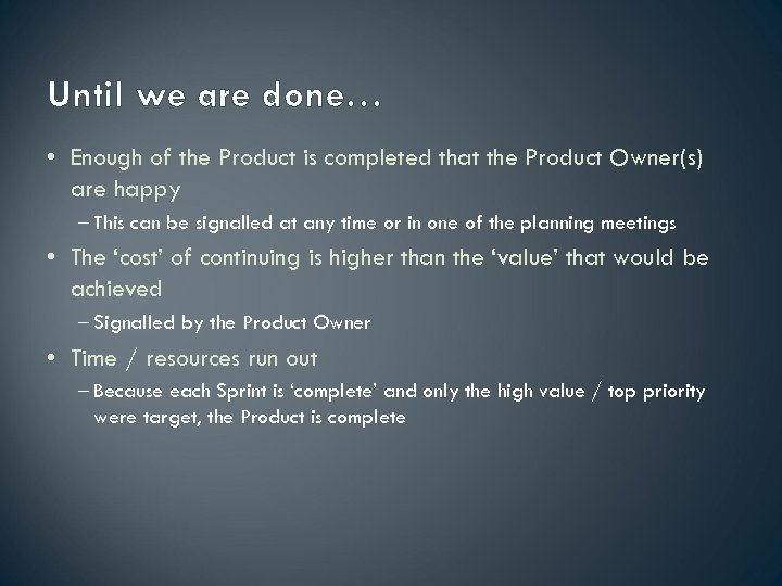 Until we are done… • Enough of the Product is completed that the Product