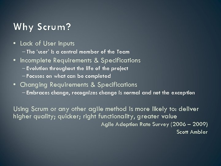 Why Scrum? • Lack of User Inputs – The 'user' is a central member