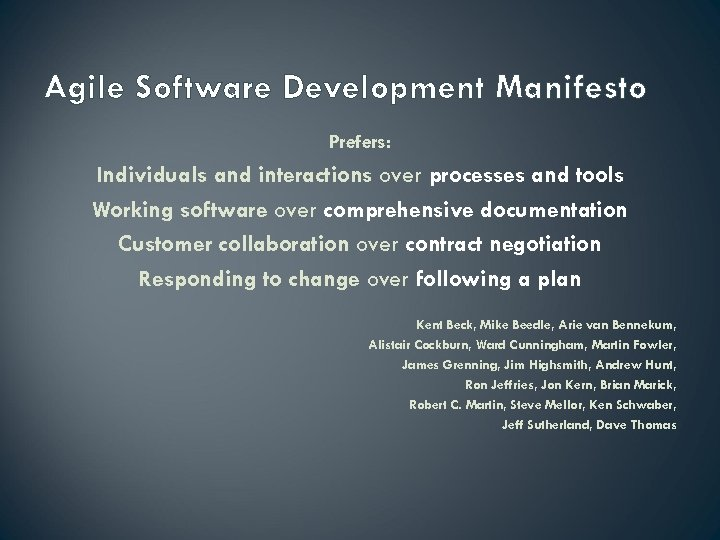Agile Software Development Manifesto Prefers: Individuals and interactions over processes and tools Working software