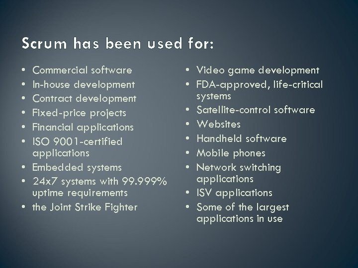 Scrum has been used for: • • • Commercial software In-house development Contract development
