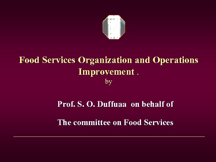 Food Services Organization and Operations Improvement. by Prof. S. O. Duffuaa on behalf of