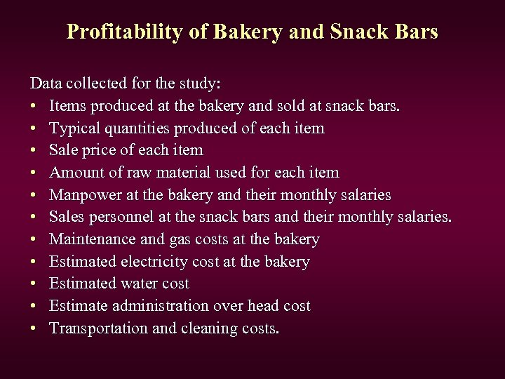 Profitability of Bakery and Snack Bars Data collected for the study: • Items produced