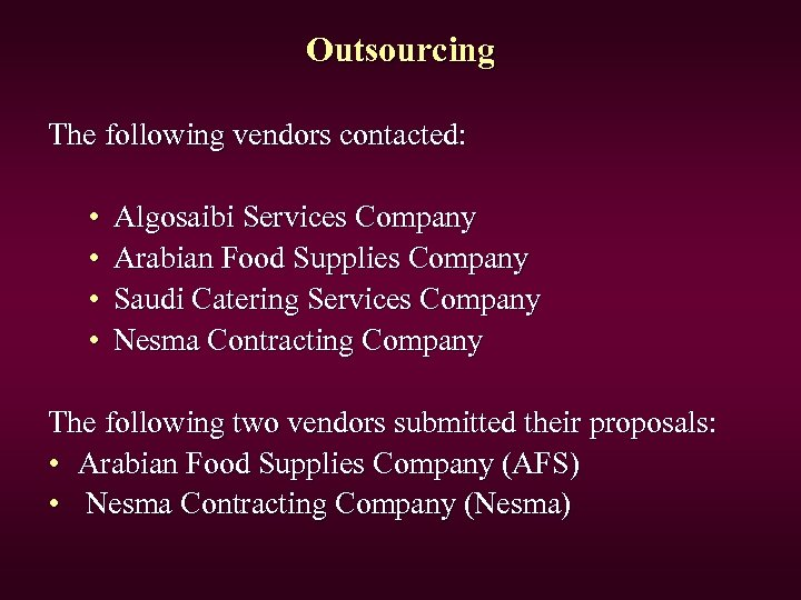 Outsourcing The following vendors contacted: • • Algosaibi Services Company Arabian Food Supplies Company