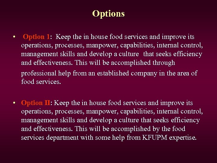 Options • Option 1: Keep the in house food services and improve its operations,