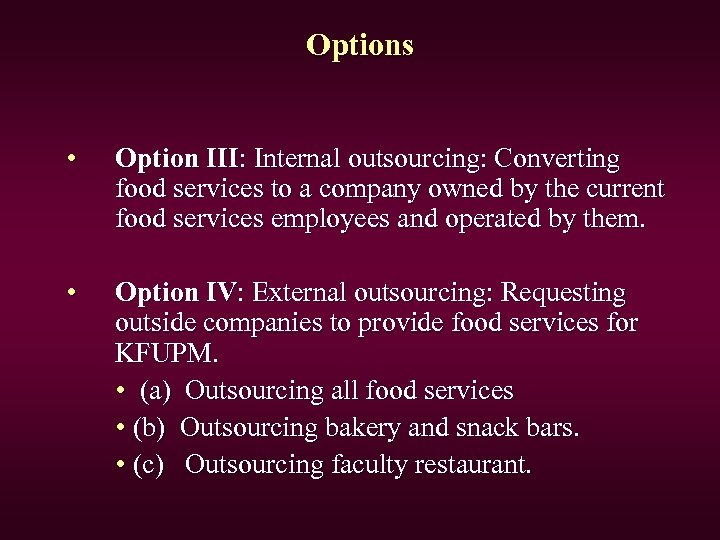 Options • Option III: Internal outsourcing: Converting food services to a company owned by