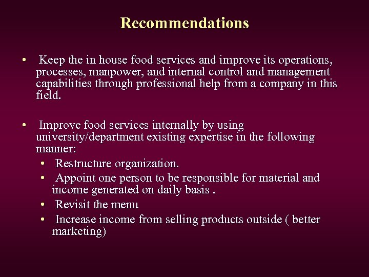 Recommendations • Keep the in house food services and improve its operations, processes, manpower,