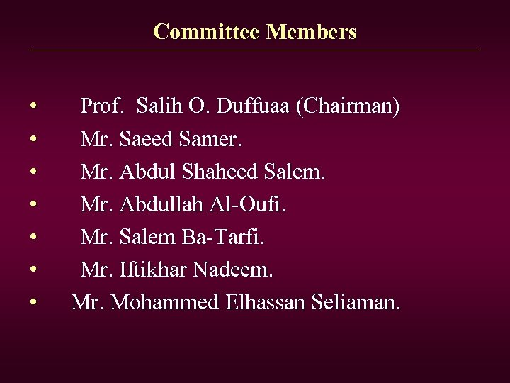 Committee Members • • Prof. Salih O. Duffuaa (Chairman) Mr. Saeed Samer. Mr. Abdul
