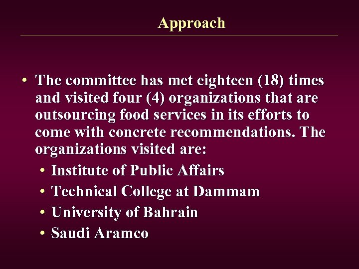 Approach • The committee has met eighteen (18) times and visited four (4) organizations