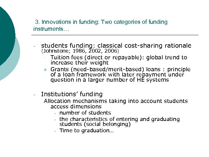 3. Innovations in funding: Two categories of funding instruments… - students funding: classical cost-sharing