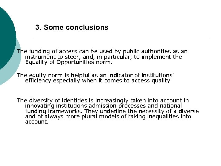 3. Some conclusions The funding of access can be used by public authorities as