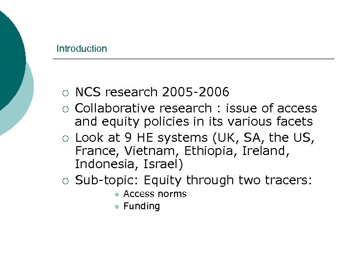 Introduction ¡ ¡ NCS research 2005 -2006 Collaborative research : issue of access and