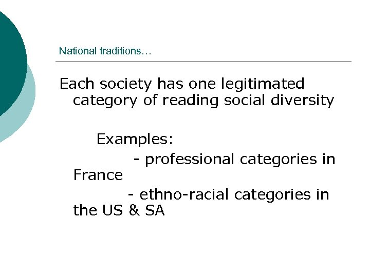 National traditions… Each society has one legitimated category of reading social diversity Examples: -
